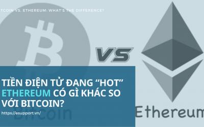 """Tiền điện Tử đang """"hot"""" Ethereum Có Gì Khác So Với Bitcoin?"""