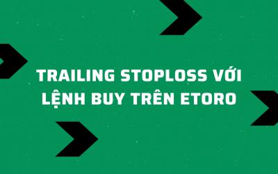 Cắt Lỗ Trượt (Trailing Stoploss) Hoạt động Như Nào Với Lệnh Mua (buy) Trên EToro?