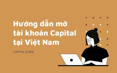 Hướng Dẫn Mở Tài Khoản Capital Tại Việt Nam