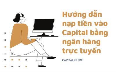Hướng Dẫn Nạp Tiền Vào Tài Khoản Capital Bằng Ngân Hàng Trực Tuyến địa Phương