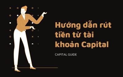 Hướng Dẫn Rút Tiền Tài Khoản Capital
