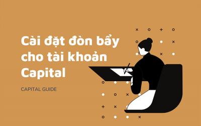 Cài đặt đòn Bẩy Cho Tài Khoản Capital Trước Khi Bắt đầu Giao Dịch